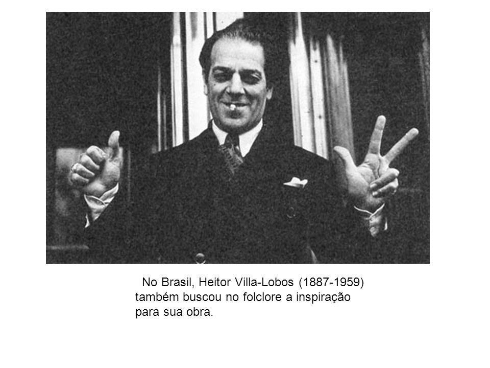 No Brasil, Heitor Villa-Lobos (1887-1959) também buscou no folclore a inspiração para sua obra.