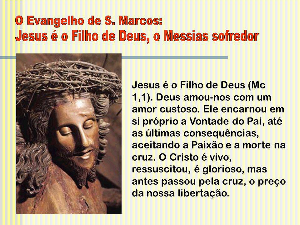 O Evangelho de S. Marcos: Jesus é o Filho de Deus, o Messias sofredor