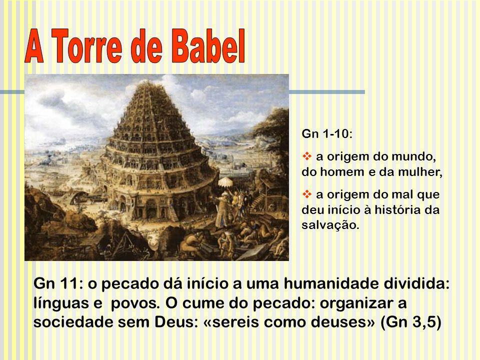 A Torre de BabelGn 1-10: a origem do mundo, do homem e da mulher, a origem do mal que deu início à história da salvação.