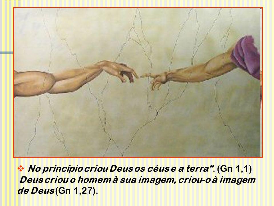 No princípio criou Deus os céus e a terra . (Gn 1,1)