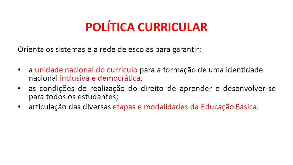 POLÍTICA CURRICULAR Orienta os sistemas e a rede de escolas para garantir: