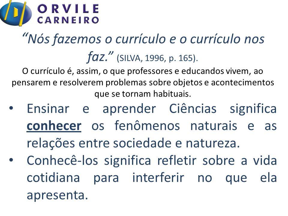 Nós fazemos o currículo e o currículo nos faz. (SILVA, 1996, p. 165).