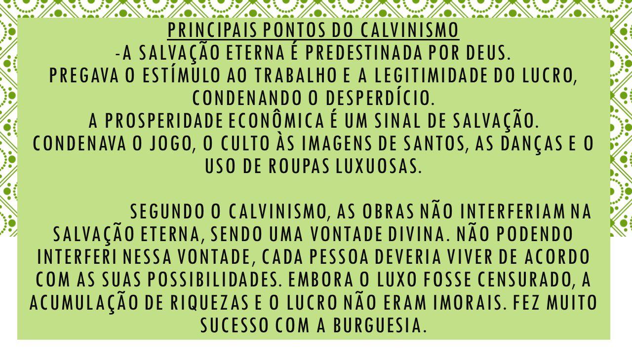 Principais pontos do calvinismo -A salvação eterna é predestinada por Deus.