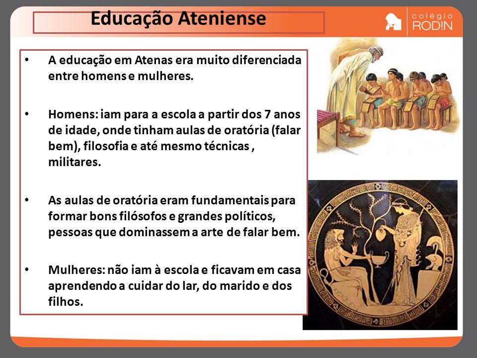 Educação Ateniense A educação em Atenas era muito diferenciada entre homens e mulheres.