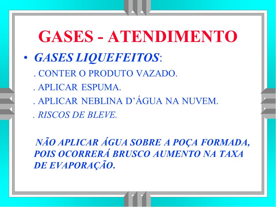 GASES - ATENDIMENTO GASES LIQUEFEITOS: . CONTER O PRODUTO VAZADO.