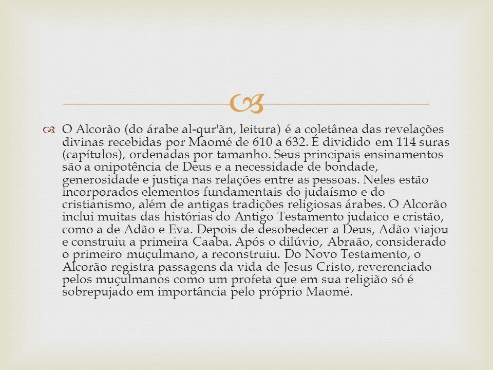 O Alcorão (do árabe al-qur ãn, leitura) é a coletânea das revelações divinas recebidas por Maomé de 610 a 632.