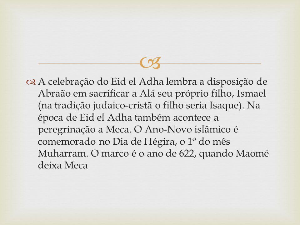 A celebração do Eid el Adha lembra a disposição de Abraão em sacrificar a Alá seu próprio filho, Ismael (na tradição judaico-cristã o filho seria Isaque).