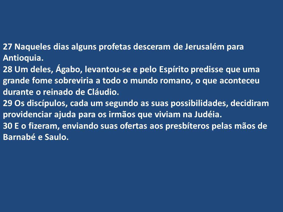 27 Naqueles dias alguns profetas desceram de Jerusalém para Antioquia