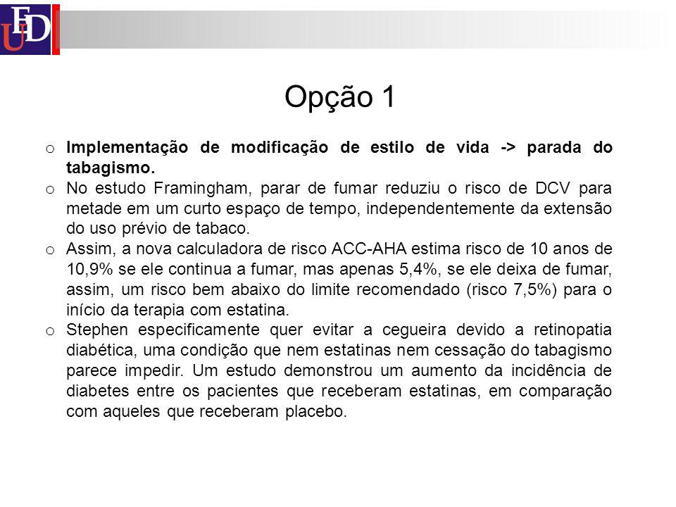 Opção 1 Implementação de modificação de estilo de vida -> parada do tabagismo.