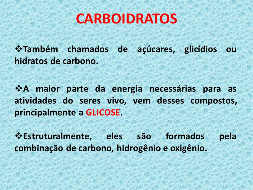 CARBOIDRATOS Também chamados de açúcares, glicídios ou hidratos de carbono.