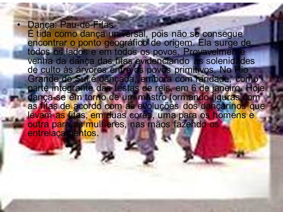 Dança: Pau-de-Fitas É tida como dança universal, pois não se consegue encontrar o ponto geográfico de origem.