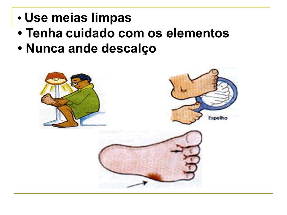 • Tenha cuidado com os elementos • Nunca ande descalço