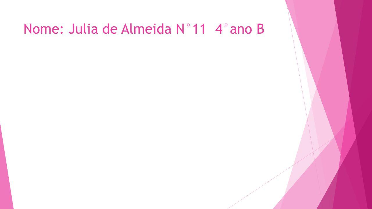 Nome: Julia de Almeida N°11 4°ano B
