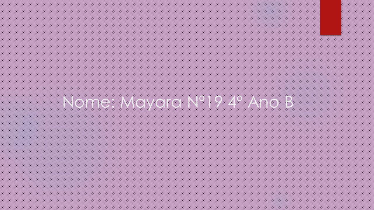 Nome: Mayara Nº19 4º Ano B