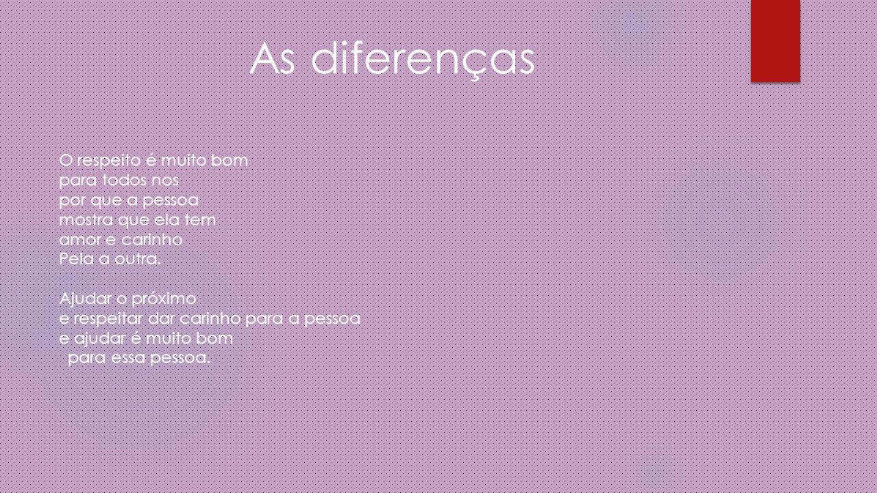 As diferenças O respeito é muito bom para todos nos por que a pessoa