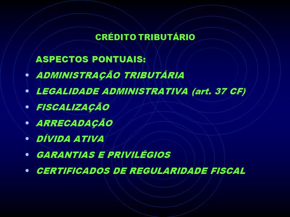 ADMINISTRAÇÃO TRIBUTÁRIA LEGALIDADE ADMINISTRATIVA (art. 37 CF)