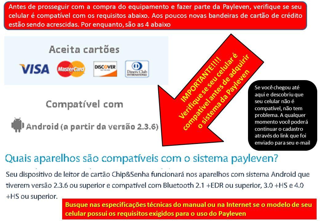 Antes de prosseguir com a compra do equipamento e fazer parte da Payleven, verifique se seu celular é compatível com os requisitos abaixo. Aos poucos novas bandeiras de cartão de crédito estão sendo acrescidas. Por enquanto, são as 4 abaixo