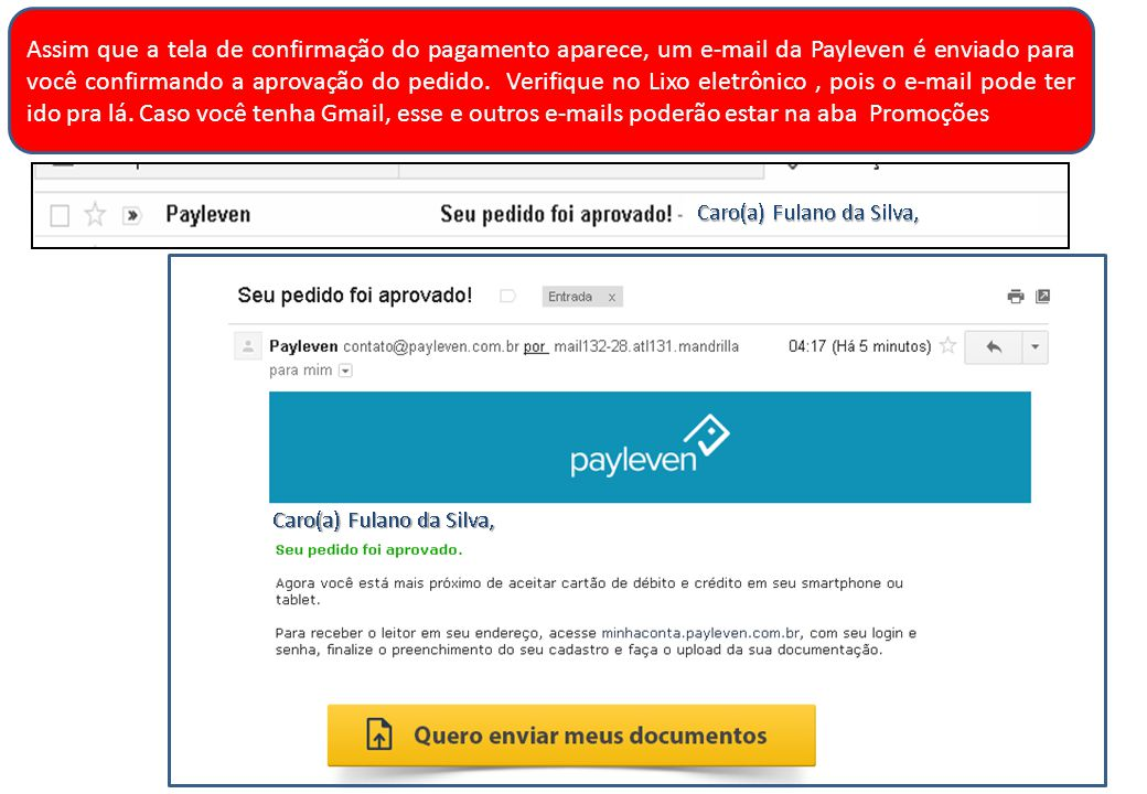 Assim que a tela de confirmação do pagamento aparece, um e-mail da Payleven é enviado para você confirmando a aprovação do pedido.