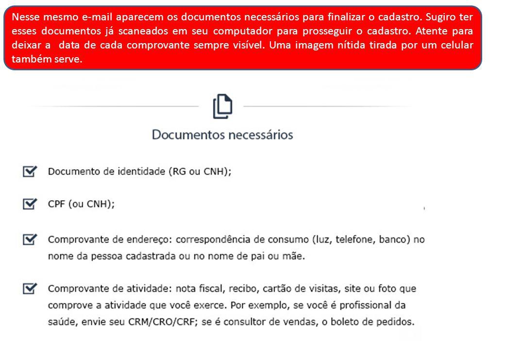 Nesse mesmo e-mail aparecem os documentos necessários para finalizar o cadastro.