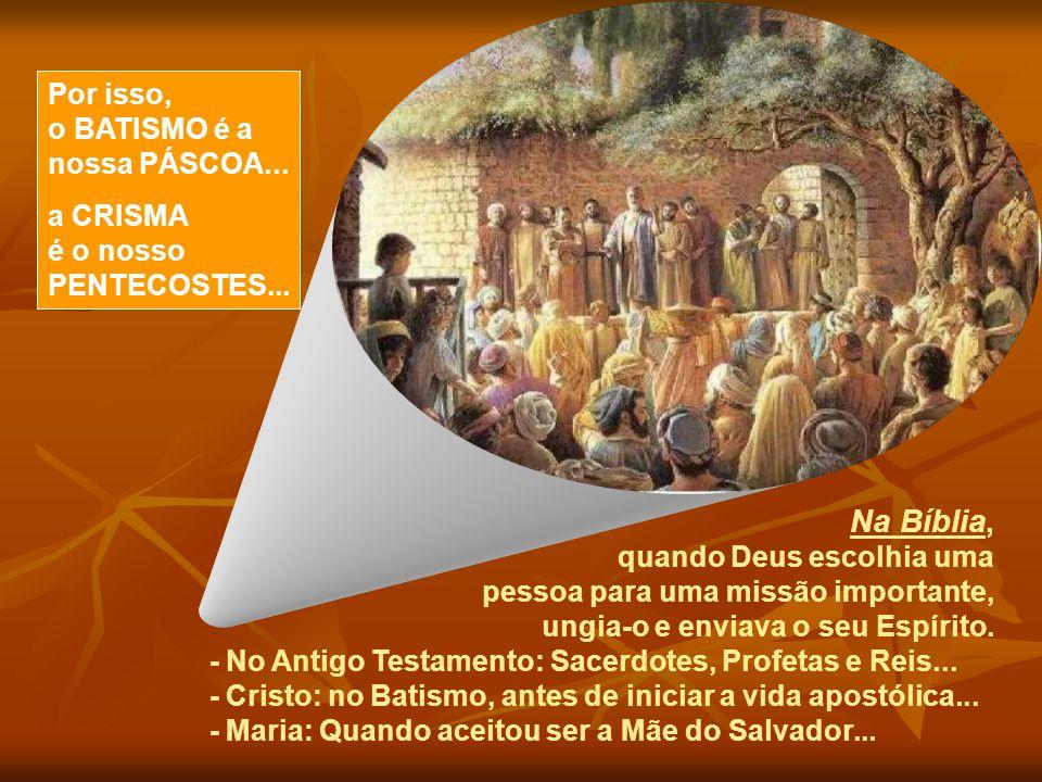 Na Bíblia, Por isso, o BATISMO é a nossa PÁSCOA... a CRISMA