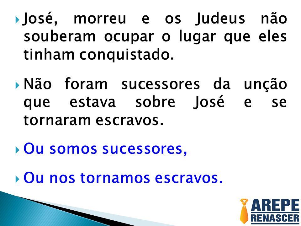 José, morreu e os Judeus não souberam ocupar o lugar que eles tinham conquistado.
