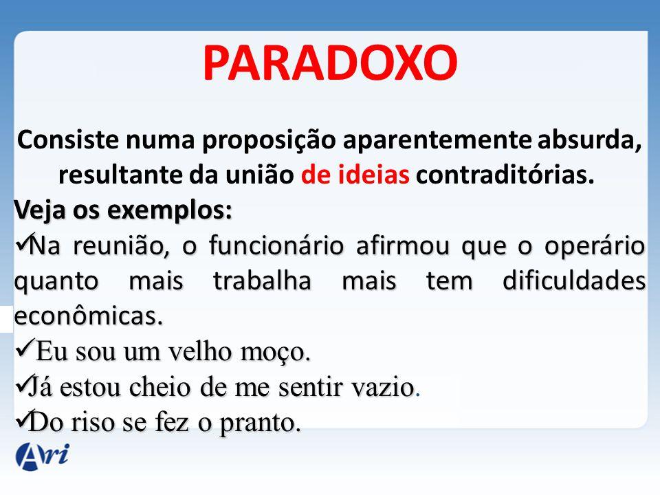 PARADOXO Consiste numa proposição aparentemente absurda, resultante da união de ideias contraditórias.