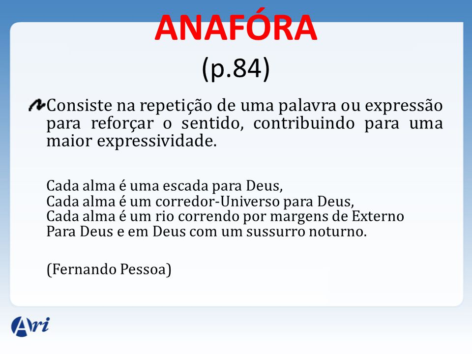ANAFÓRA (p.84) Consiste na repetição de uma palavra ou expressão para reforçar o sentido, contribuindo para uma maior expressividade.