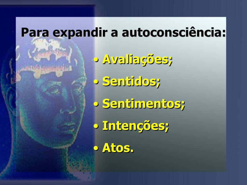 Para expandir a autoconsciência: