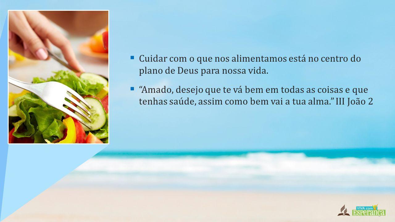 Cuidar com o que nos alimentamos está no centro do plano de Deus para nossa vida.