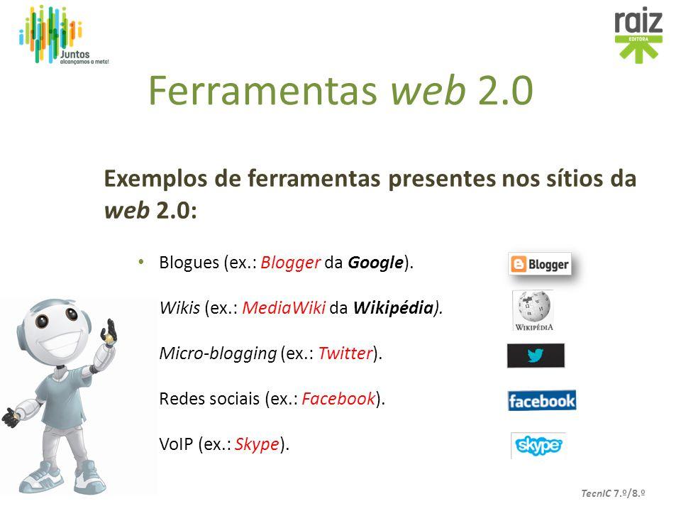 Ferramentas web 2.0 Exemplos de ferramentas presentes nos sítios da web 2.0: Blogues (ex.: Blogger da Google).