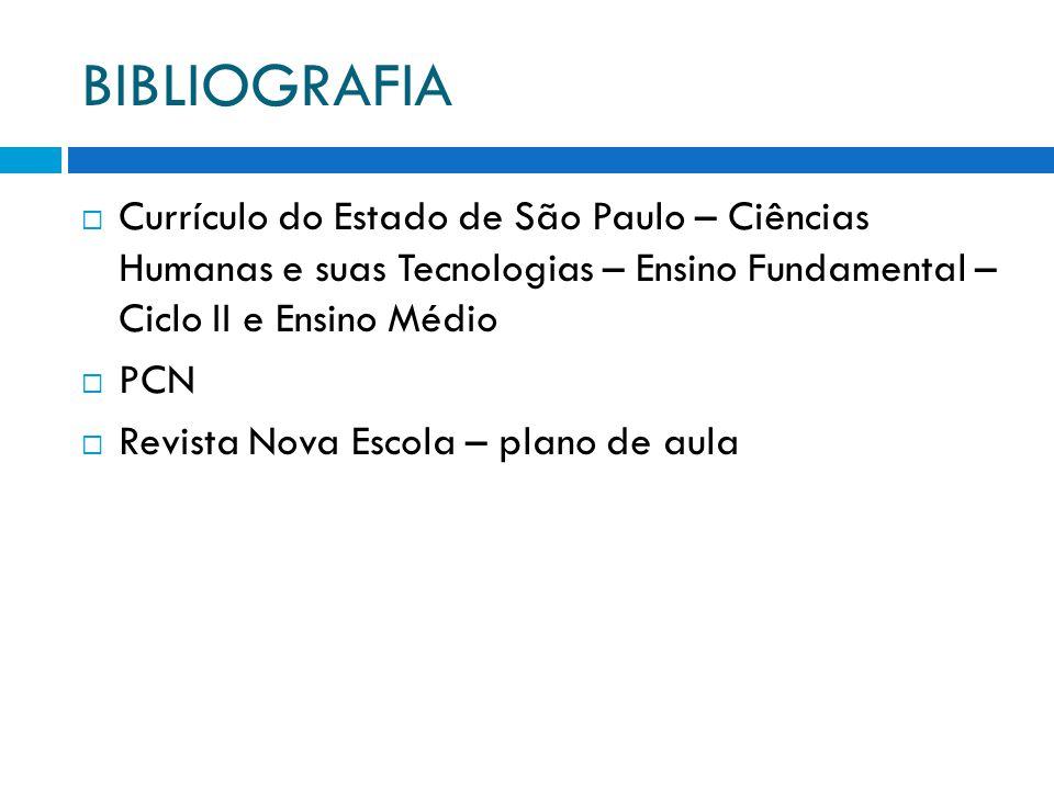 BIBLIOGRAFIA Currículo do Estado de São Paulo – Ciências Humanas e suas Tecnologias – Ensino Fundamental – Ciclo II e Ensino Médio.