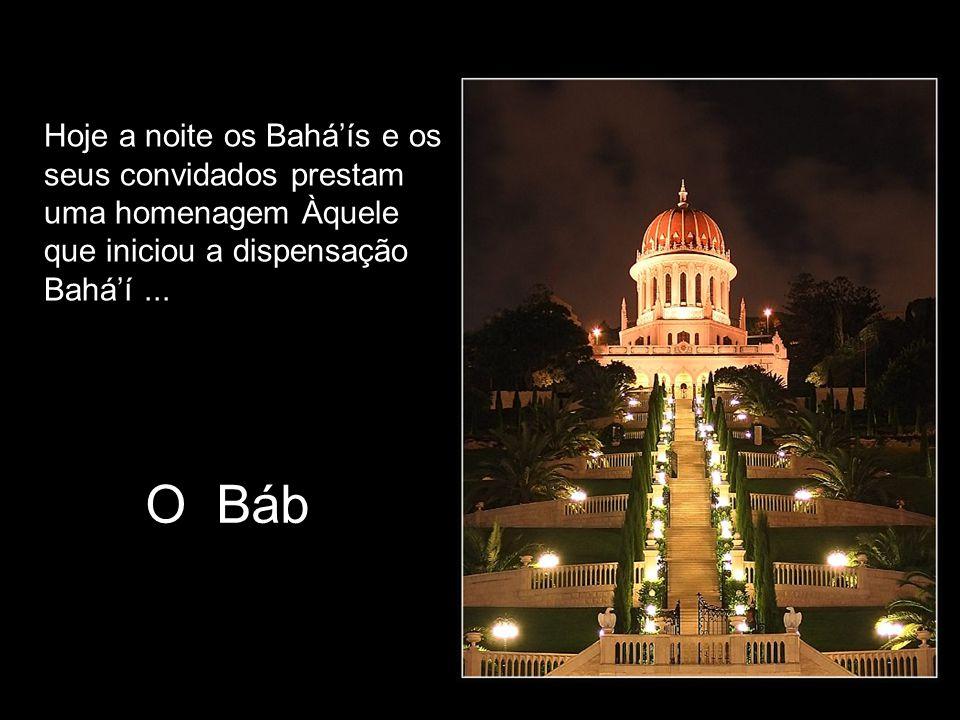 Hoje a noite os Bahá'ís e os seus convidados prestam uma homenagem Àquele que iniciou a dispensação Bahá'í ...