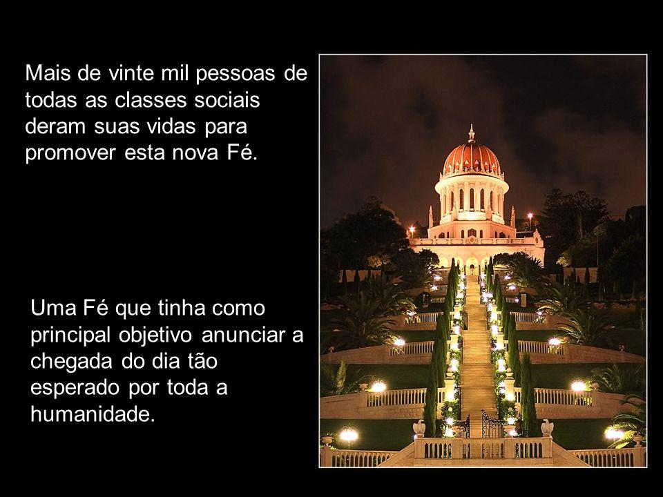 Mais de vinte mil pessoas de todas as classes sociais deram suas vidas para promover esta nova Fé.