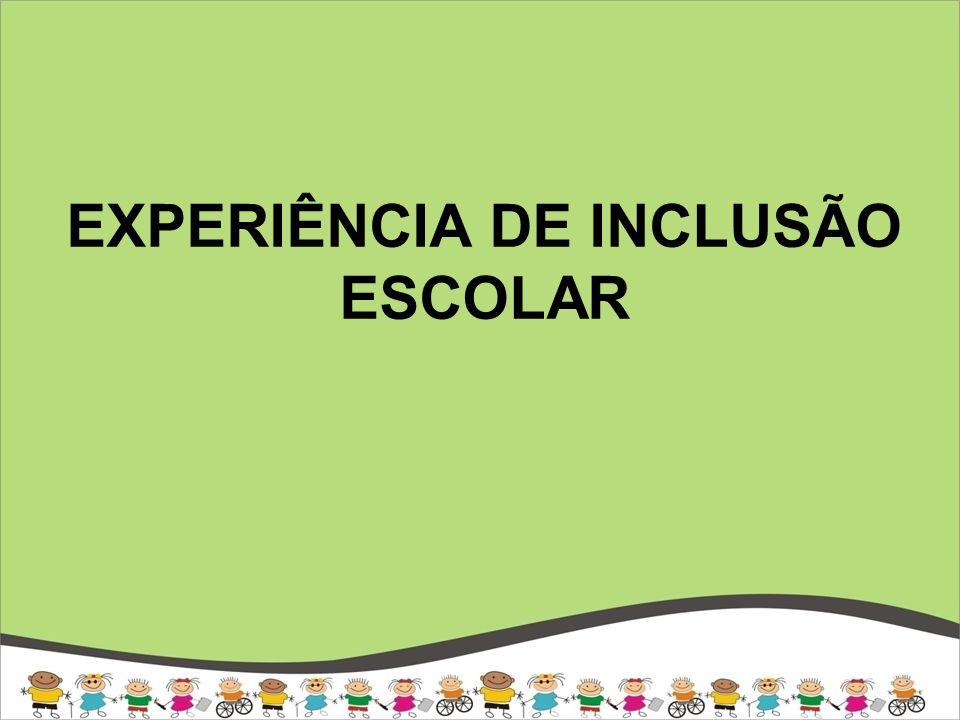 EXPERIÊNCIA DE INCLUSÃO ESCOLAR