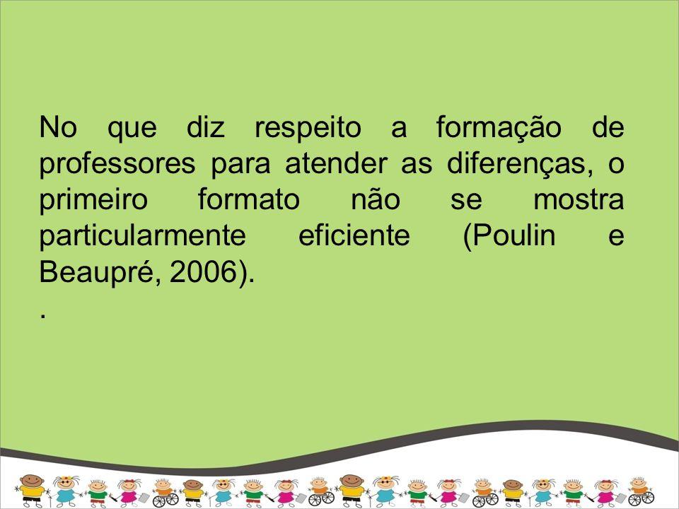 No que diz respeito a formação de professores para atender as diferenças, o primeiro formato não se mostra particularmente eficiente (Poulin e Beaupré, 2006).