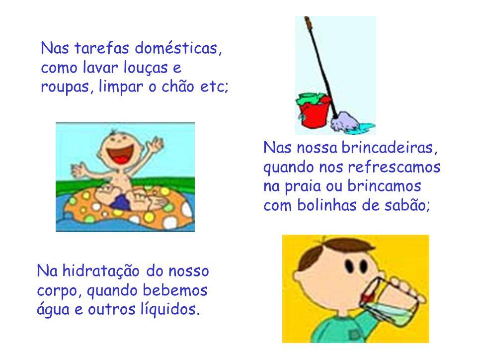 Nas tarefas domésticas, como lavar louças e roupas, limpar o chão etc;