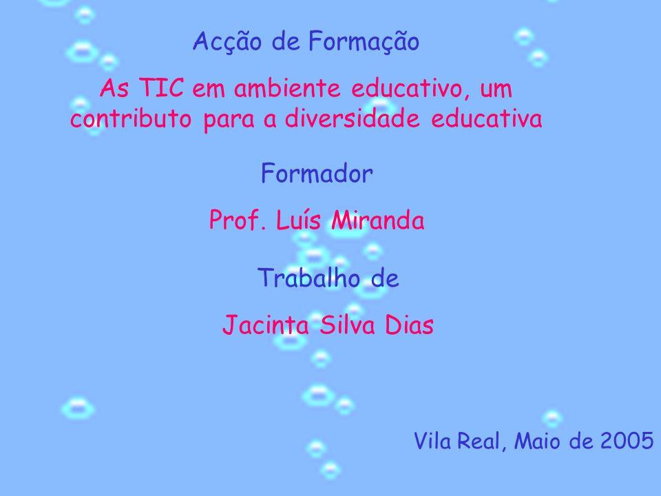 Acção de Formação As TIC em ambiente educativo, um contributo para a diversidade educativa. Formador.