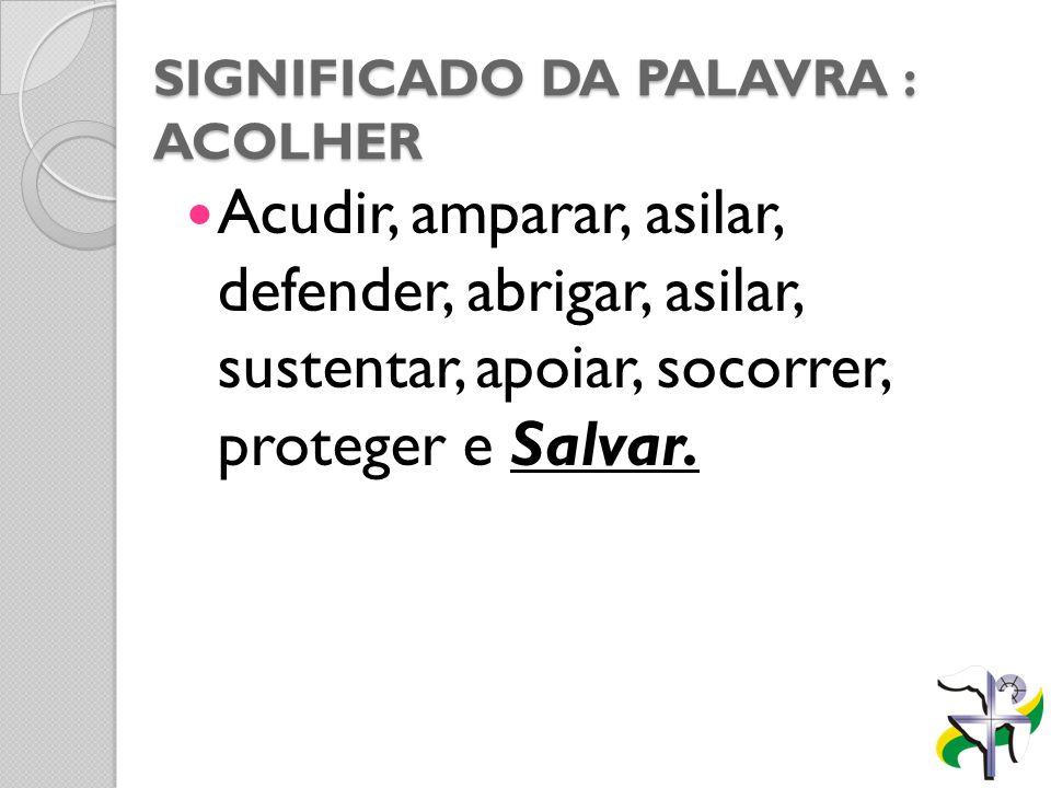 SIGNIFICADO DA PALAVRA : ACOLHER