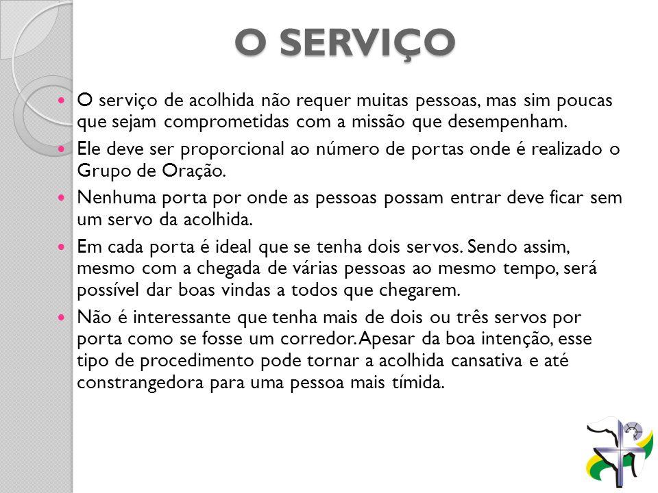 O SERVIÇO O serviço de acolhida não requer muitas pessoas, mas sim poucas que sejam comprometidas com a missão que desempenham.