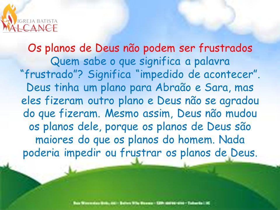 Os planos de Deus não podem ser frustrados Quem sabe o que significa a palavra frustrado .
