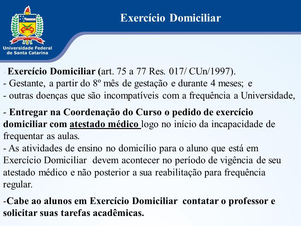Exercício Domiciliar Exercício Domiciliar (art. 75 a 77 Res. 017/ CUn/1997). Gestante, a partir do 8º mês de gestação e durante 4 meses; e.