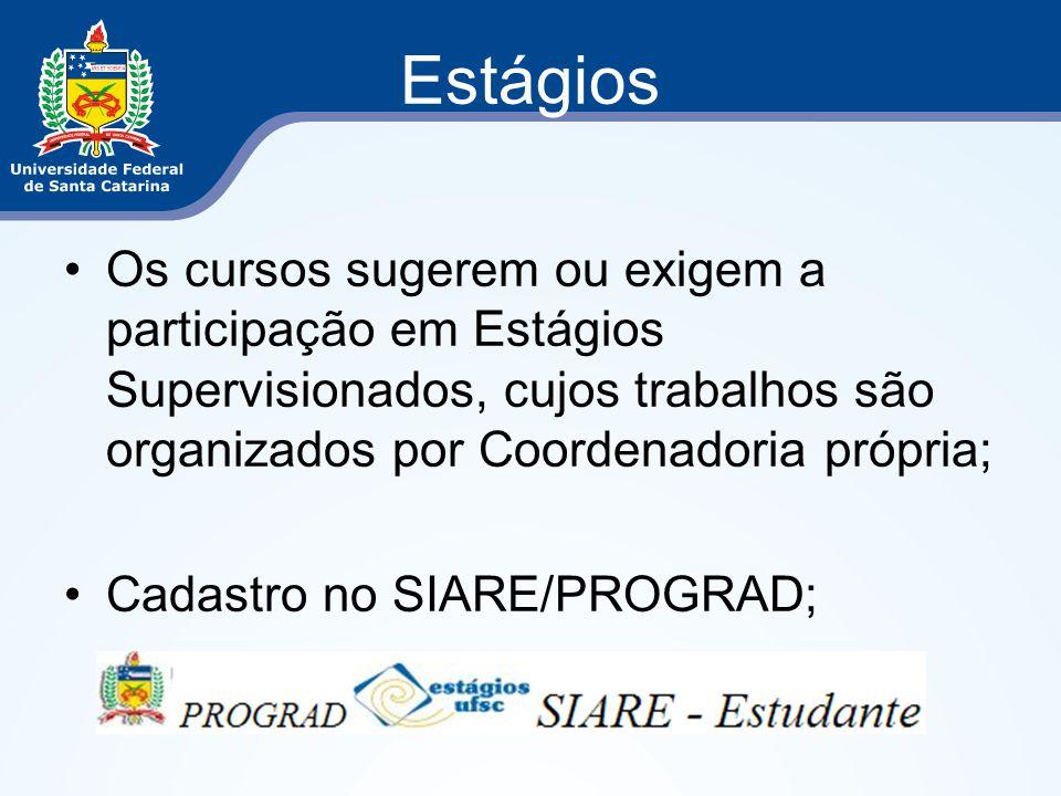 Estágios Os cursos sugerem ou exigem a participação em Estágios Supervisionados, cujos trabalhos são organizados por Coordenadoria própria;
