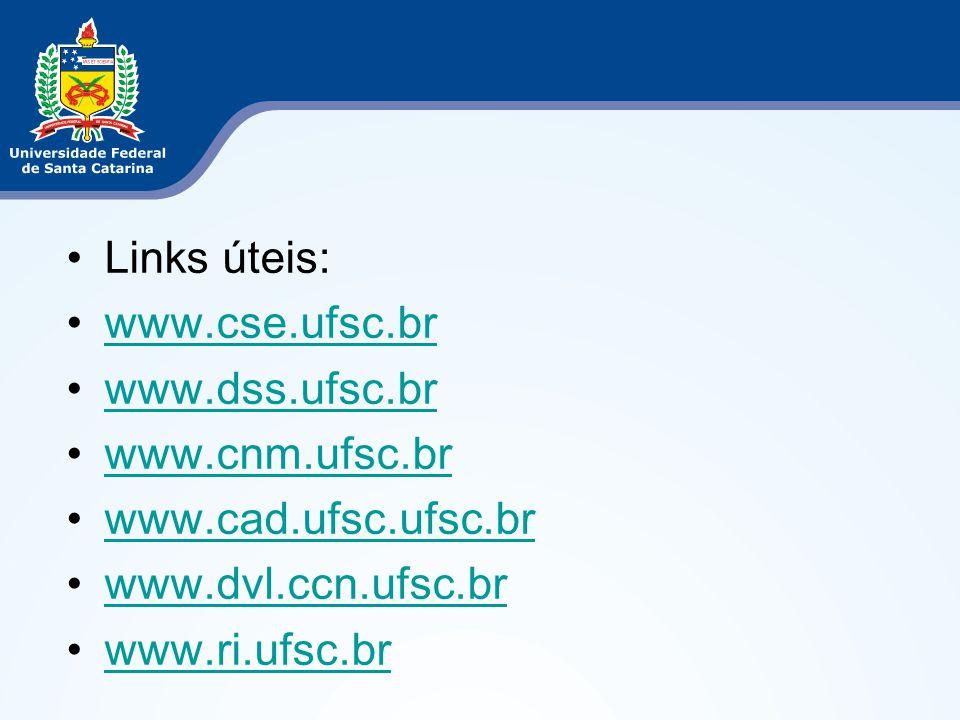 Links úteis: www.cse.ufsc.br. www.dss.ufsc.br. www.cnm.ufsc.br. www.cad.ufsc.ufsc.br. www.dvl.ccn.ufsc.br.