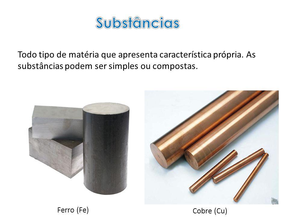 Substâncias Todo tipo de matéria que apresenta característica própria. As substâncias podem ser simples ou compostas.
