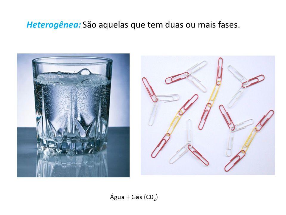 Heterogênea: São aquelas que tem duas ou mais fases.