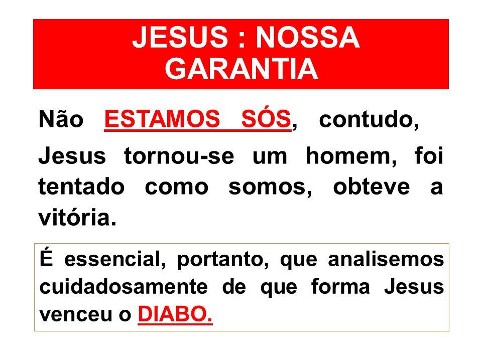JESUS : NOSSA GARANTIA Não ESTAMOS SÓS, contudo,