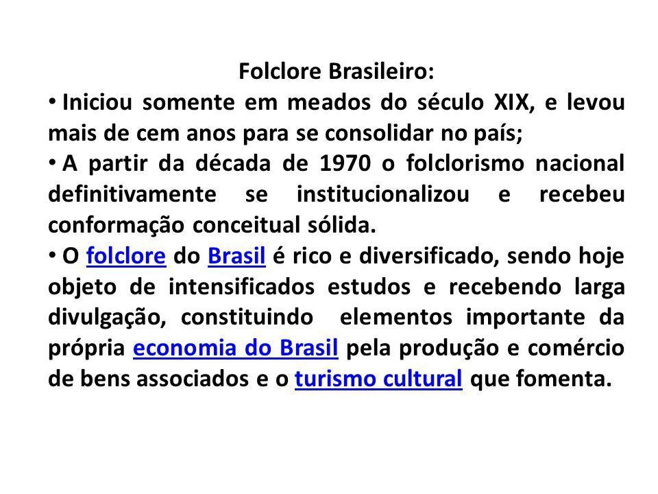 Folclore Brasileiro: Iniciou somente em meados do século XIX, e levou mais de cem anos para se consolidar no país;