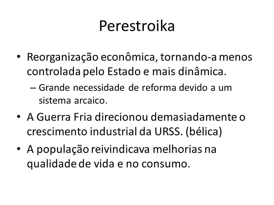 Perestroika Reorganização econômica, tornando-a menos controlada pelo Estado e mais dinâmica.