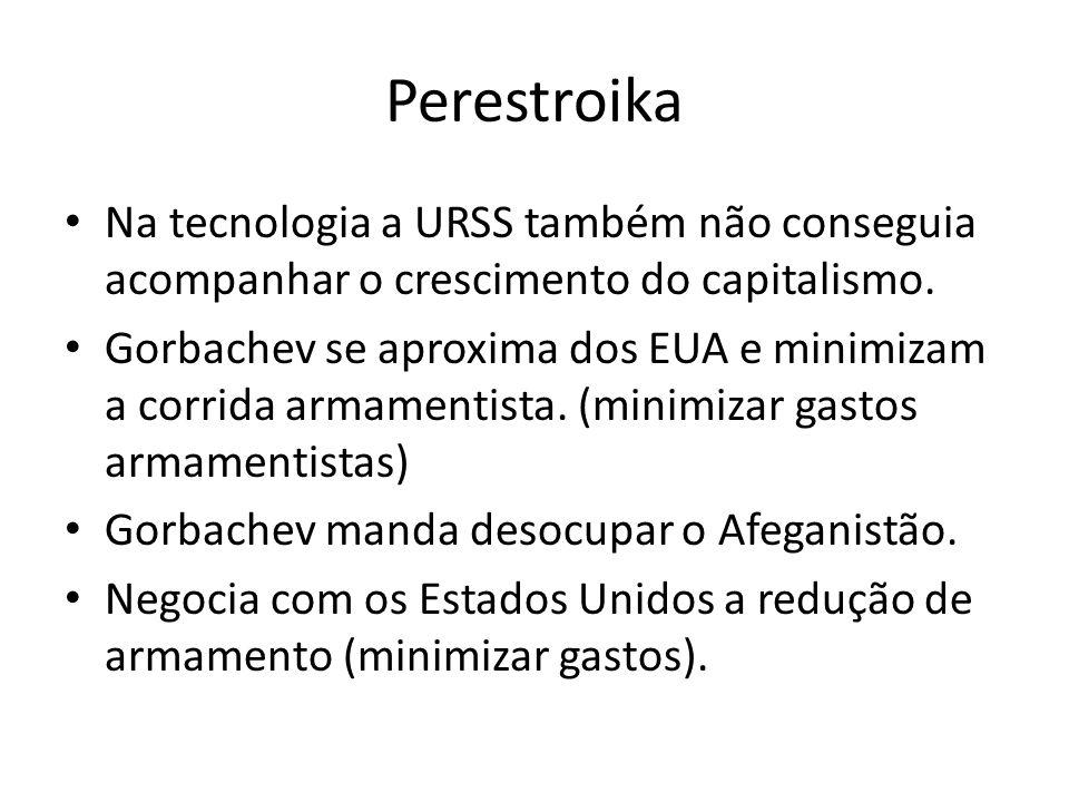 Perestroika Na tecnologia a URSS também não conseguia acompanhar o crescimento do capitalismo.