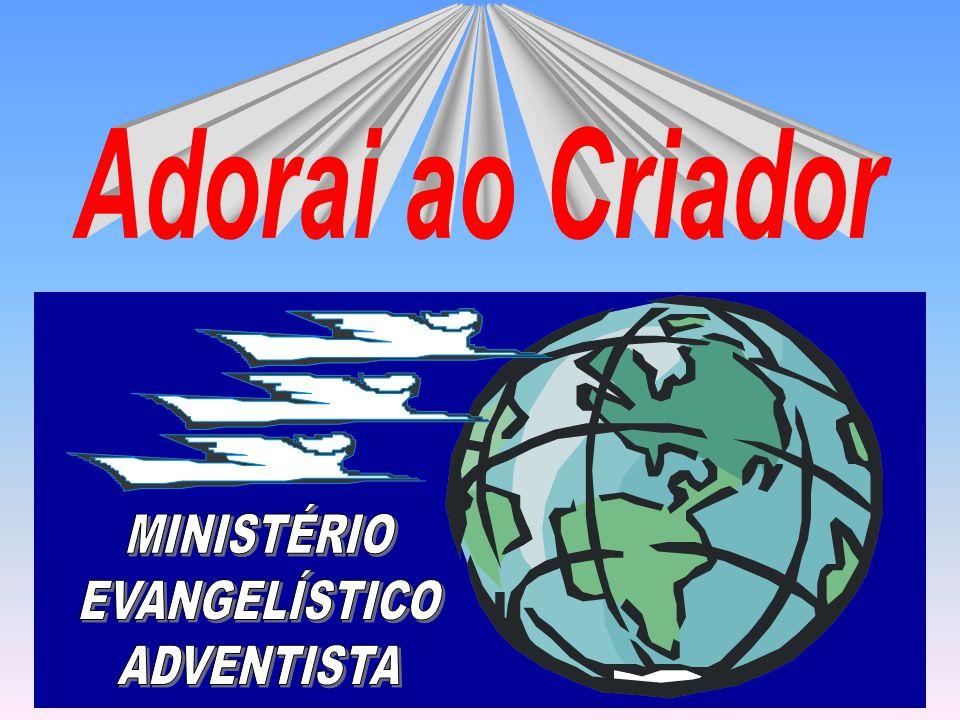 Adorai ao Criador MINISTÉRIO EVANGELÍSTICO ADVENTISTA